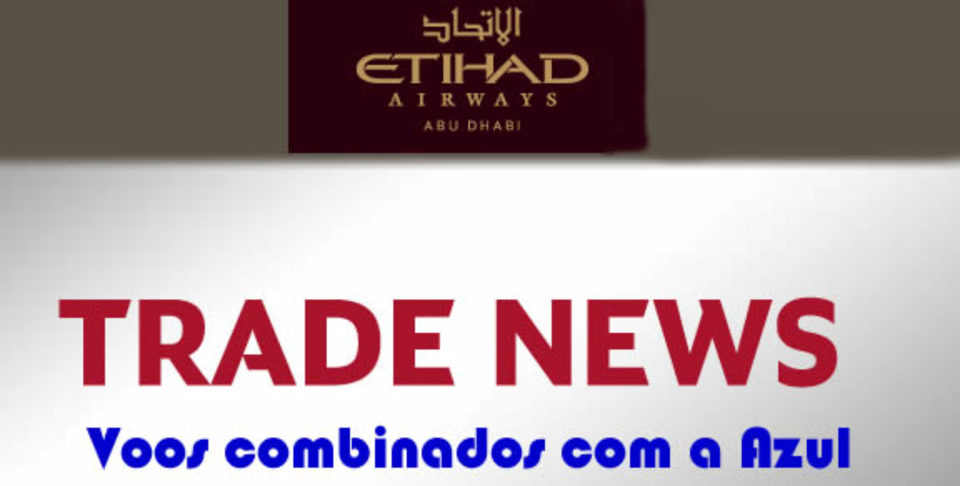 Passagens Interligadas- Etihad Airways e Azul assinam acordo Interline