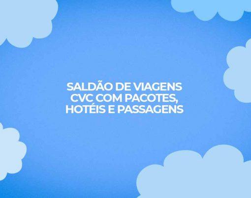 saldao de viagens CVC 2021 pacotes hoteis e passagens